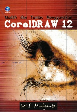 Mudah dan Tuntas Menggunakan CorelDRAW 12 by Edi.S Mulyanta from Andi publisher in Engineering & IT category