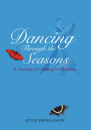 Dancing Through the Seasons - A Journey of Healing for Women by Joyce Ewing-Chow from ARMOUR Publishing Pte Ltd in Christianity category