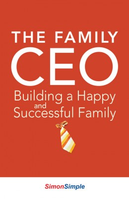 The Family CEO - Building a Happy and Successful Family by Simon Sim from ARMOUR Publishing Pte Ltd in Family & Health category