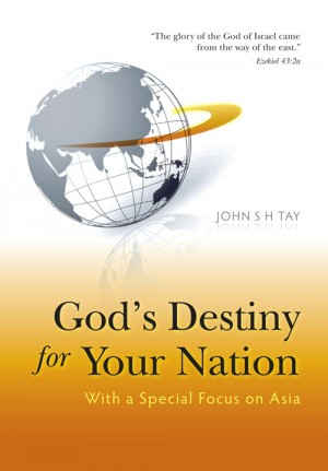 God's Destiny for Your Nation-With a Special Focus on Asia by John S H Tay from ARMOUR Publishing Pte Ltd in Christianity category