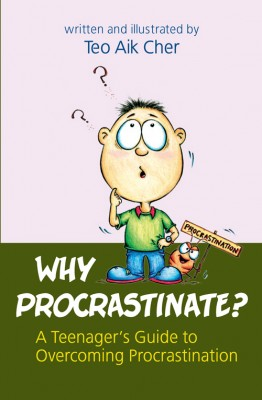 Why procrastinate? : a teenagers' guide to overcoming procrastination by Teo, Aik Cher. from ARMOUR Publishing Pte Ltd in Motivation category
