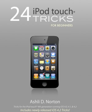 24 iPod touch® Tricks for Beginners  by Ashli Norton from Bookbaby in Engineering & IT category