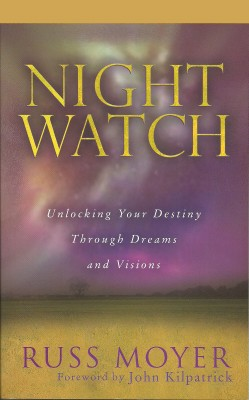 Night Watch Unlocking Your Destiny Through Dreams and Visions by Russ Moyer from Bookbaby in Religion category