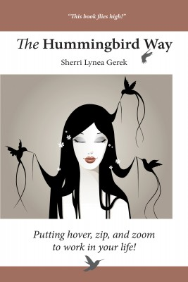 The Hummingbird Way - Putting Hover, Zip, and Zoom to Work in Your Life! by Sherri Lynea Gerek from Bookbaby in Lifestyle category