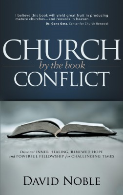 Church Conflict by the Book - Discover Inner Healing, Renewed Hope and Powerful Fellowship for Challenging Times by David Noble from Bookbaby in Religion category