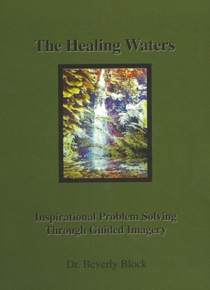 The Healing Waters Inspirational Problem Solving Through Guided Imagery by Dr. Beverly Block from Bookbaby in Religion category