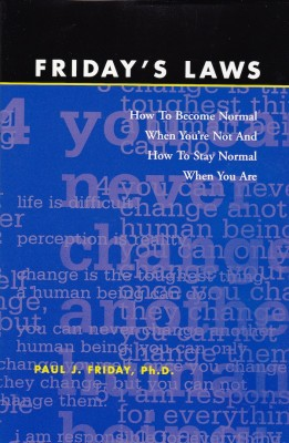 Friday's Laws How To Become Normal When You're Not And How To Stay Normal When You Are by Paul J. Friday Ph.D. from Bookbaby in Lifestyle category