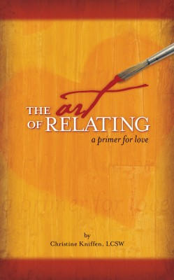 The Art of Relating: A Primer for Love  by Christine Kniffen from Bookbaby in Romance category