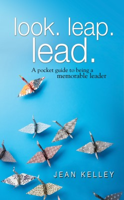 Look. Leap. Lead. A Pocket Guide to Being a Memorable Leader by Jean Kelley from Bookbaby in Business & Management category