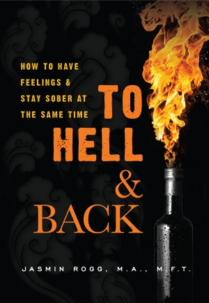 To Hell & Back How to Have Feelings & Stay Sober at the Same Time by Jasmin Rogg from Bookbaby in Lifestyle category