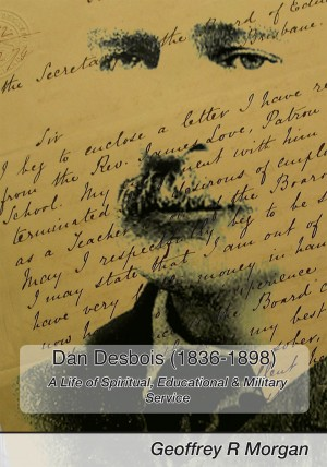 Dan Desbois (1836 -1898) A Life of Spiritual, Educational & Military Service by Geoffrey R. Morgan from Bookbaby in History category