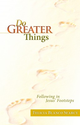 Do Greater Things Following in Jesus' Footsteps by Felicia Blanco Searcy from Bookbaby in Religion category