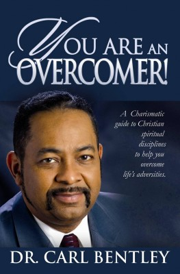 You Are An Overcomer! A Full Gospel Charismatic Guide to Christian Spiritual Disciplines by Dr. Carl Bentley from Bookbaby in Religion category