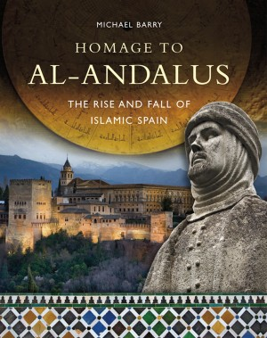 Homage to al-Andalus - The Rise and Fall of Islamic Spain by Michael B. Barry from Bookbaby in History category