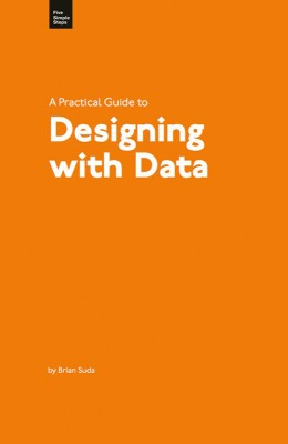 A Practical Guide to Designing with Data  by Brian Suda from Bookbaby in Engineering & IT category