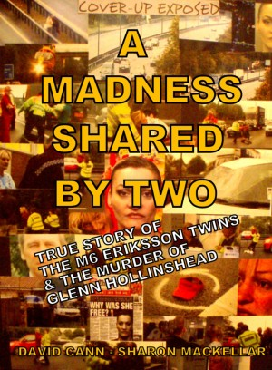 A Madness Shared by Two True Story of the M6 Eriksson Twins & the Murder of Glenn Hollinshead by David Cann from Bookbaby in True Crime category