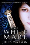The White Mare Book One of the Dalriada Trilogy by Jules Watson from  in  category