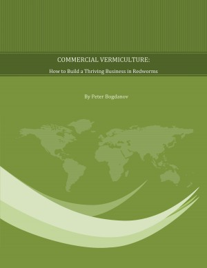 Commercial Vermiculture How to Build a Thriving Business in Redworms by Peter Bogdanov from Bookbaby in Business & Management category