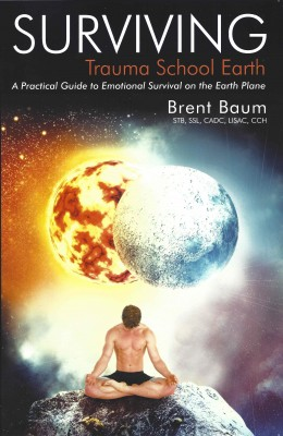 Surviving Trauma School Earth - A Practical Guide to Emotional Survival on the Earth Plane by Brent Baum from Bookbaby in Religion category