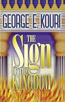 The Sign of the Kingdom The Present Reign of Jesus Christ in Light of the Olivet Discourse by George E. Kouri from Bookbaby in Religion category