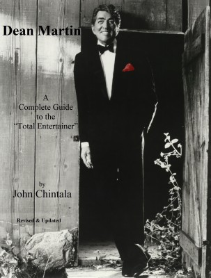 Dean Martin - A Complete Guide to the 'Total Entertainer'  by John Chintala from Bookbaby in General Academics category