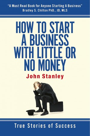 How to Start a Business With Little or No Money - True Stories of Success by John Stanley from Bookbaby in General Novel category