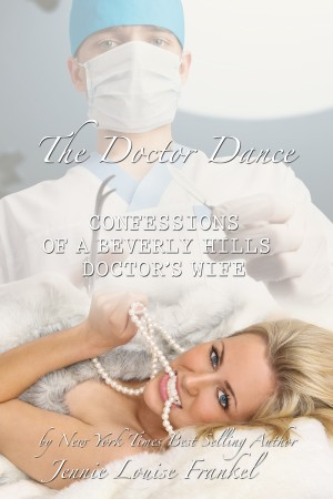 The Doctor Dance - Confessions of a Beverly Hills Doctor's Wife by Jennie Louise Frankel from Bookbaby in Autobiography,Biography & Memoirs category