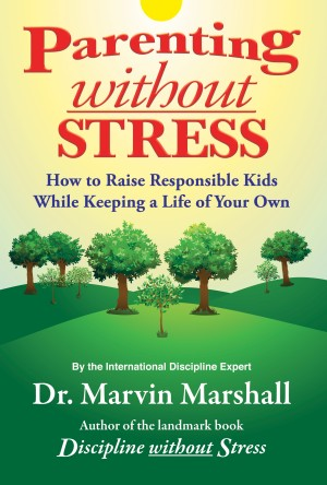 Parenting without Stress How to Raise Responsible Kids While Keeping a Life of Your Own by Dr. Marvin Marshall from Bookbaby in Family & Health category