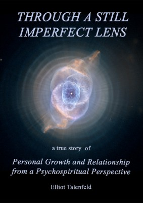 Through A Still Imperfect Lens  A True Story of Personal Growth and Relationship from a Psychospiritual Perspective by Elliot Talenfeld from Bookbaby in Religion category
