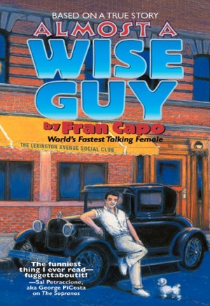 Almost a Wise Guy Based on a True Story by Fran Capo from Bookbaby in Autobiography,Biography & Memoirs category