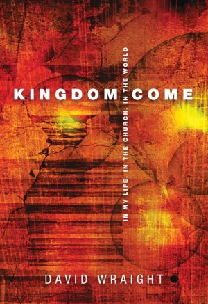 Kingdom Come In My Life, In The Church, In The World by David Wraight from Bookbaby in Religion category
