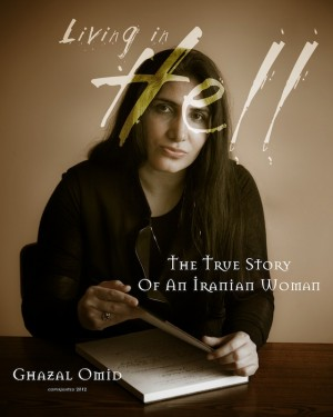 Living In Hell The True Story Of An Iranian Woman by Ghazal Omid from Bookbaby in Autobiography,Biography & Memoirs category