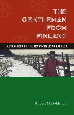 The Gentleman from Finland Adventures on the Trans-Siberian Express by Robert M. Goldstein from Bookbaby in Travel category