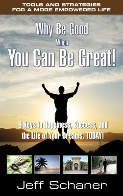 Why Be Good When You Can Be Great! 9 Keys to Happiness, Success, and the Life of Your Dreams, Today! by Jeff Schaner from Bookbaby in Lifestyle category