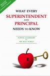 What Every Superintendent and Principal Needs to Know School Leadership for the Real World by Jim Rosborg from  in  category