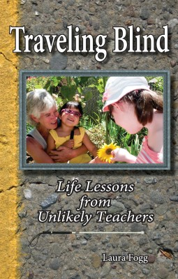 Traveling Blind: Life Lessons from Unlikely Teachers by Laura Fogg from Bookbaby in General Novel category