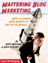 MASTERING BLOG MARKETING HOW TO LAUNCH YOUR WEBSITE  TO THE TOP OF GOOGLE - text