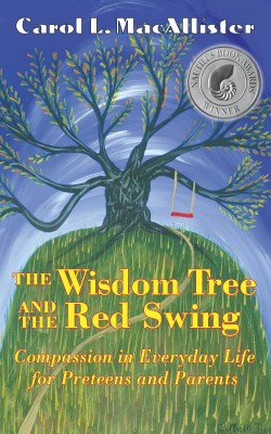 The Wisdom Tree and the Red Swing Compassion in Everyday Life for Preteens and Parents by Carol MacAllister from Bookbaby in Children category