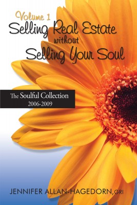 Selling Real Estate without Selling Your Soul, Volume 1 - The Soulful Collection 2006-2009 by Jennifer Allan Hagedorn from Bookbaby in General Novel category