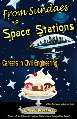 From Sundaes to Space Stations Careers in Civil Engineering With a Foreword by Celeste Baine by Reed Brockman from Bookbaby in Business & Management category