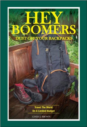 Hey Boomers, Dust Off Your Backpacks Travel The World On A Limited Budget by Linda J. Brown from Bookbaby in Travel category