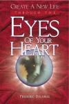 Create A New Life Through The Eyes of Your Heart  by Frederic Delarue from  in  category