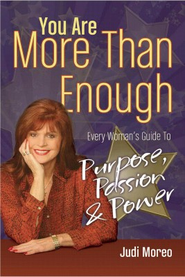 You Are More Than Enough - Every Wonan's Guide to Purpose, Passion and Power by Judi Moreo from Bookbaby in General Novel category
