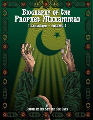Biography of the Prophet Muhammad - Illustrated - Vol. 1 Biography of the Prophet Muhammad by Abdullah ibn Abi Sarh from Bookbaby in History category