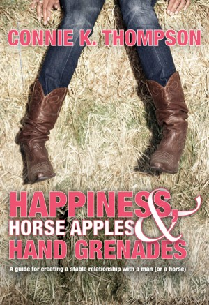 Happiness, Horse Apples and Hand Grenades A Guide for Creating a Stable Relationship with a Man (or a Horse) by Connie K. Thompson from Bookbaby in Family & Health category