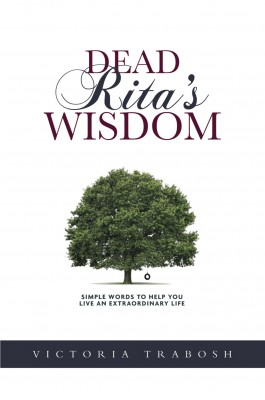 Dead Rita's Wisdom Simple Words To Help You Live An Extraordinary Life by Victoria Trabosh from Bookbaby in Lifestyle category