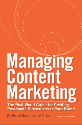 Managing Content Marketing The Real-World Guide for Creating Passionate Subscribers to Your Brand by Robert Rose from Bookbaby in Business & Management category