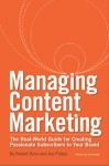 Managing Content Marketing The Real-World Guide for Creating Passionate Subscribers to Your Brand by Robert Rose from  in  category