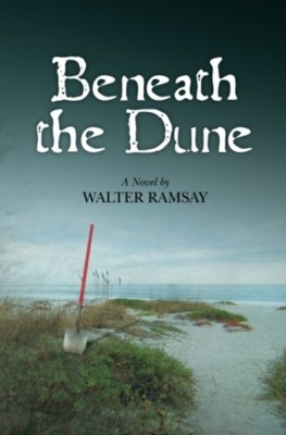 Beneath the Dune  by Walter Ramsay from Bookbaby in General Novel category