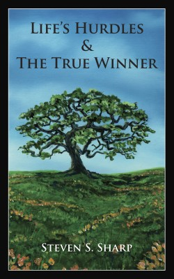 Life's Hurdles & The True Winner  by Steven S. Sharp from Bookbaby in General Novel category
